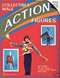 img - for Collectible Male Action Figures: Including G.I. Joe Figures, Captain Action Figures, Ken Dolls book / textbook / text book
