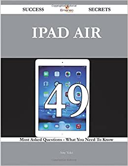 IPad Air 49 Success Secrets - 49 Most Asked Questions On IPad Air - What You Need To Know