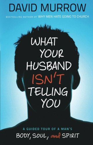 What Your Husband Isn'T Telling You: A Guided Tour Of A Man'S Body, Soul, And Spirit front-124331