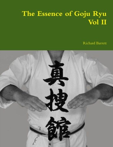 The Essence of Goju Ryu - Vol Ii (Volume 2)