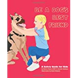 Be A Dog's Best Friend: A Safety Guide for Kids ~ Renee Payne