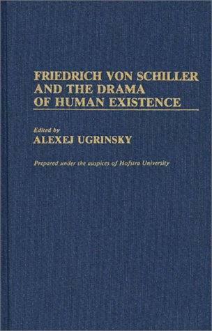 Friedrich von Schiller and the Drama of Human Existence: (Contributions to the Study of World Literature)