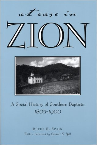 At Ease in Zion: Social History of Southern Baptists, 1865-1900 (Religion & American Culture), RUFUS SPAIN