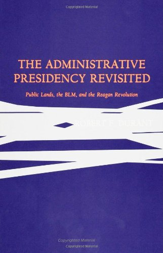 The Administrative Presidency Revisited: Public Lands, The Blm, And The Reagan Revolution (Suny Series) (S U N Y Series In The Presidency)