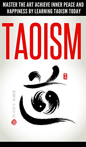 Free Kindle Book : Taoism: Master the Art to Achieve Inner Peace and Happiness by Learning Taoism Today