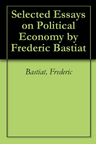 Selected Essays on Political Economy by Frederic Bastiat