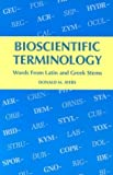 Bioscientific Terminology : words from Latin and Greek stems