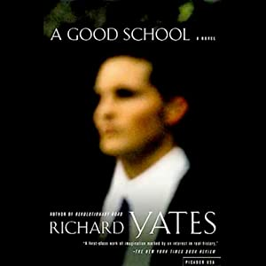 A Good School: A Novel | [Richard Yates]