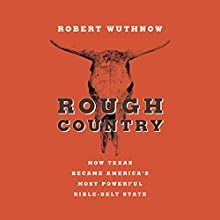 Rough Country: How Texas Became America's Most Powerful Bible-Belt State (       UNABRIDGED) by Robert Wuthnow Narrated by Allan Edwards