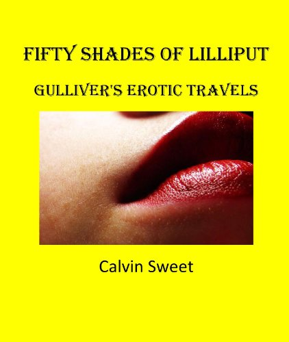 Fifty Shades of Lilliput: Gulliver's Erotic Travels, by Calvin Sweet