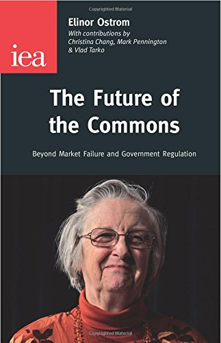 The Future of the Commons: Beyond Market Failure & Government Regulations