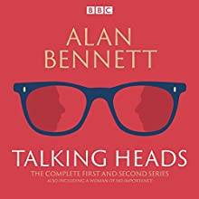 The Complete Talking Heads: The classic BBC Radio 4 monologues plus A Woman of No Importance  by Alan Bennett Narrated by Alan Bennett, Patricia Routledge