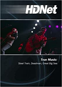 True Music: Steel Train, Deadman, Great Big Sea