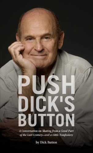 Push Dick's Button: A Conversation on Skating from a Good Part of the Last Century--and a Little Tomfoolery (English Edition)