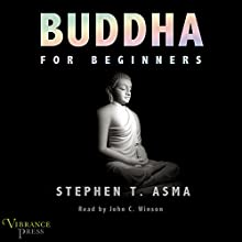 Buddha for Beginners (       UNABRIDGED) by Stephen T. Asma Narrated by John C. Winson