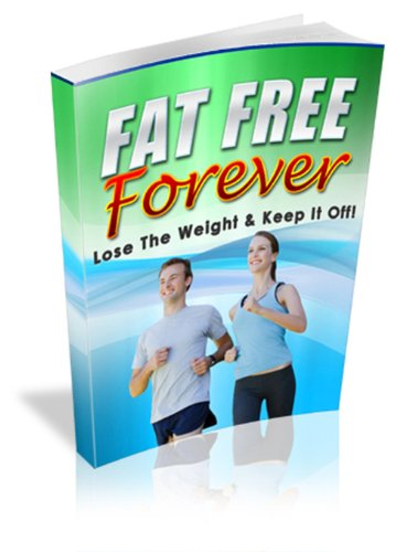 Fat Free Forever - Lose The Weight & Keep It Off!