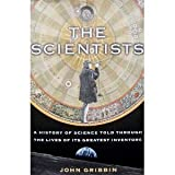 The Scientists; A History of Science Told Through the Lives of Its Greatest Inventors (0307290719) by John Gribbin