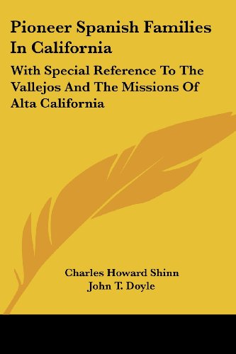 Pioneer Spanish Families in California: With Special Reference to the Vallejos and the Missions of Alta California