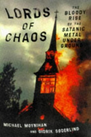 Lords of Chaos: The Bloody Rise of the Satanic Metal Underground, Michael Moynihan, Didrik Søderlind