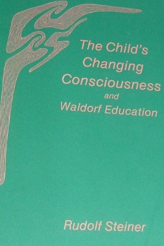 The Child's Changing Consciousness and Waldorf Education, Steiner, Rudolf
