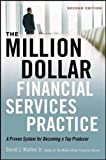 The Million-Dollar Financial Services Practice: A Proven System for Becoming a Top Producer
