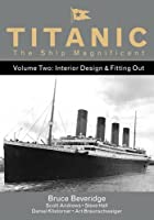 Titanic the Ship Magnificent - Volume Two: Interior Design & Fitting Out by The History Press