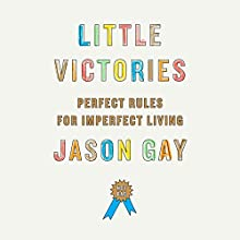 Little Victories: Perfect Rules for Imperfect Living (       UNABRIDGED) by Jason Gay Narrated by Jason Gay