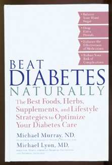 Beat Diabetes Naturally: The Best Foods, Herbs, Supplements, and Lifestyle Strategies to Optimize Your Diabetes Care, MICHAEL T. MURRAY