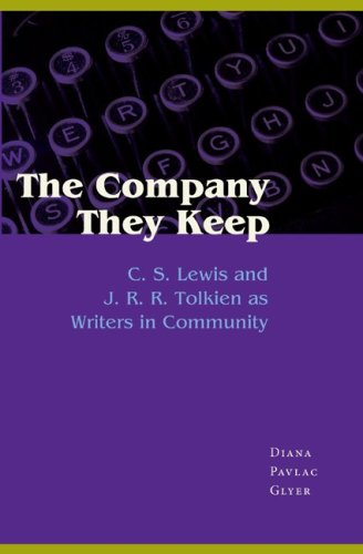 The Company They Keep: C. S. Lewis and J. R. R. Tolkien as Writers in Community, Diana Pavlac Glyer