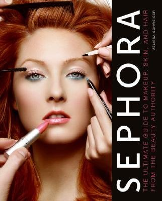 -sephora-the-ultimate-guide-to-makeup-skin-and-hair-from-the-beauty-authority-schweiger-melissa-auth