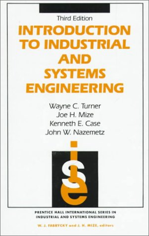 Introduction To Industrial And Systems Engineering (3rd Edition), by Wayne C. Turner, Joe H. Mize, Kenneth E. Case, John W. Nazemtz