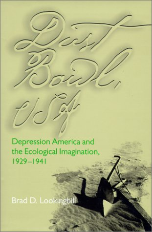 Dust Bowl, USA: Depression America and the Ecological Imagination, 1929-1941