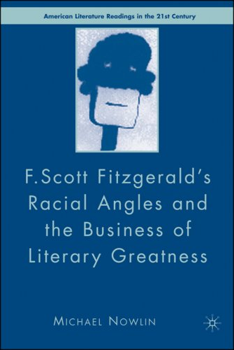 F. Scott Fitzgerald's Racial Angles and the Business of Literary Greatness (American Literature Readings in the Twenty-F