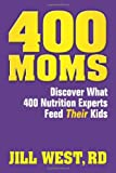400 Moms... Discover What 400 Nutrition Experts Feed Their Kids