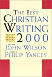 The Best Christian Writing 2000 (0060693827) by Wilson, John