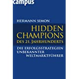 Hidden Champions des 21. Jahrhunderts: Die Erfolgsstrategien unbekannter Weltmarktfhrervon &#34;Hermann Simon&#34;