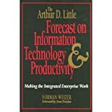 img - for The Arthur D. Little Forecast on Information Technology and Productivity: Making the Integrated Enterprise Work book / textbook / text book