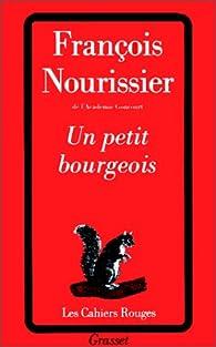 Un petit bourgeois par Fran�ois Nourissier