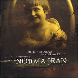 Norma Jean - Bless the Martyr and Kiss the Child - Zortam Music