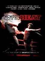 Memphis Heat: The True Story of Memphis Wrasslin'