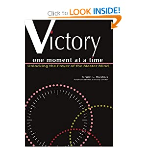 Victory One Moment At A Time: Unlocking The Power Of The Master Mind