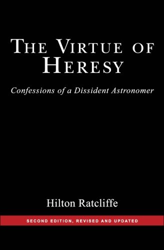 The Virtue of Heresy: Confessions of a Dissident Astronomer, Second Edition, Revised and Updated: Hilton Ratcliffe: 9781419695568: Amazon.com: Books