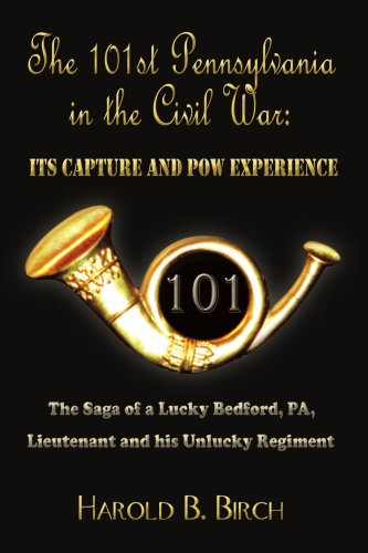 Captivating THE 101ST PENNSYLVANIA IN THE CIVIL WAR: ITS CAPTURE AND POW EXPERIENCE:  The Saga