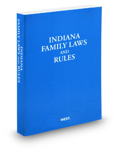 Indiana Family Laws and Rules, 2010-2011 ed.