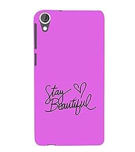 Stay Beautiful 3D Hard Polycarbonate Designer Back Case Cover for HTC Desire 820 :: HTC Desire 820 Dual Sim :: HTC Desire 820S Dual Sim :: HTC Desire 820q Dual Sim :: HTC Desire 820G+ Dual Sim