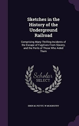 Sketches in the History of the Underground Railroad: Comprising Many Thrilling Incidents of the Escape of Fugitives From Slavery, and the Perils of Those Who Aided Them