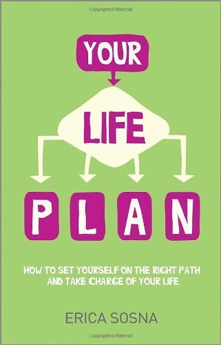 Your Life Plan: How to Set Yourself on the Right Path and Take Charge of Your Life by Sosna, Erica (2014) Paperback