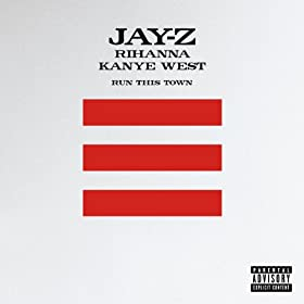 Run This Town [Jay-Z + Rihanna + Kanye West] (Explicit Album Version) [Explicit]