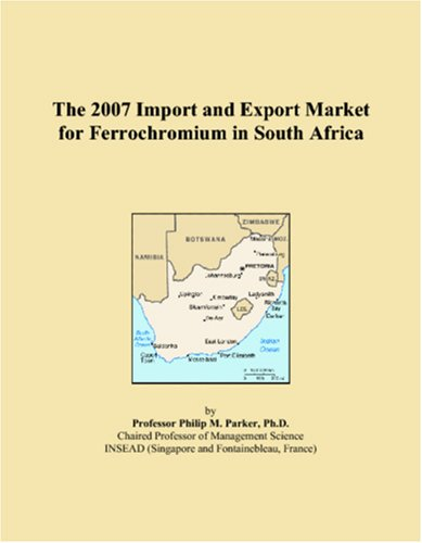 The 2007 Import and Export Market for Ferrochromium in South Africa