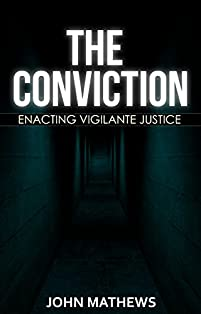 The Conviction: Enacting Vigilante Justice by John Mathews ebook deal